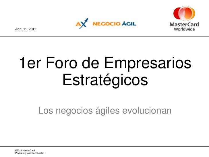 1er Foro de Empresarios EstratégicosLos negocios ágiles evolucionan<br />Abril11, 2011<br />