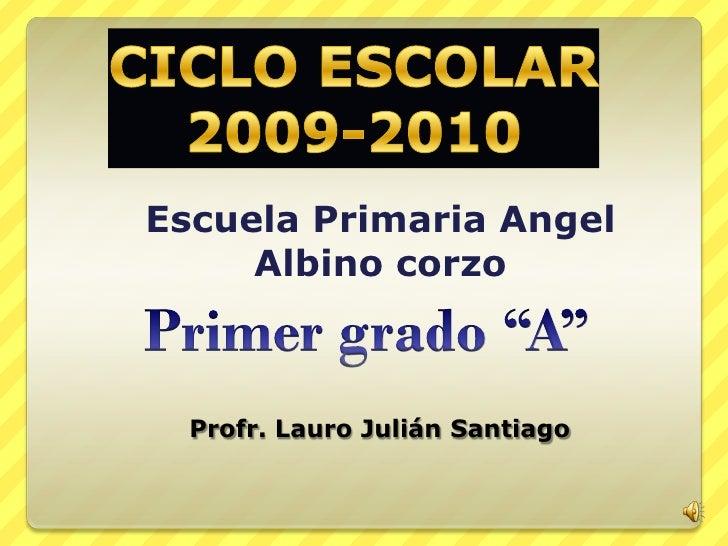 Escuela Primaria Angel      Albino corzo      Profr. Lauro Julián Santiago