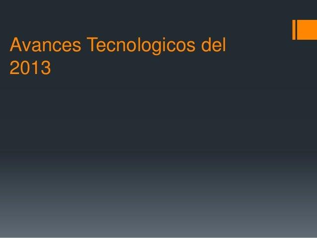 Avances Tecnologicos del 2013