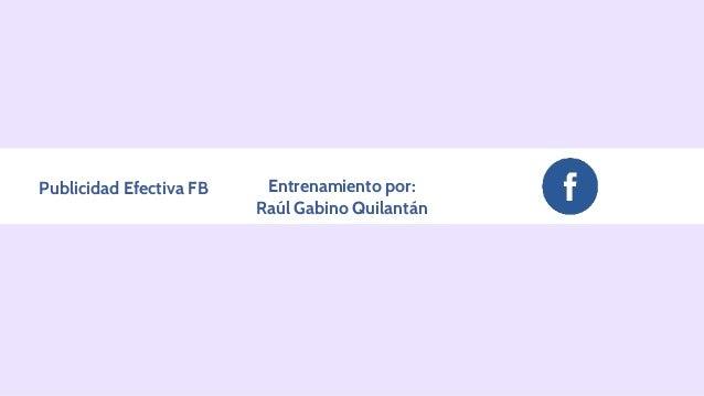 Publicidad Efectiva FB Entrenamiento por: Raúl Gabino Quilantán