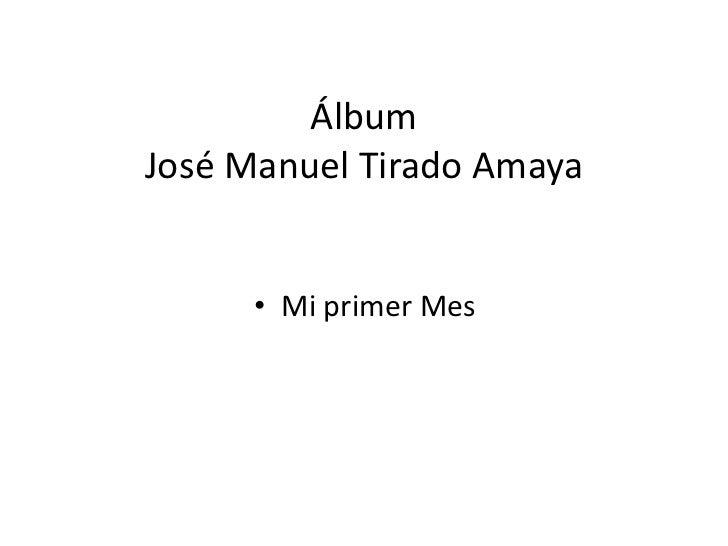 ÁlbumJosé Manuel Tirado Amaya     • Mi primer Mes