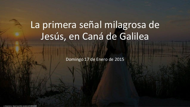 La primera señal milagrosa de Jesús, en Caná de Galilea Domingo 17 de Enero de 2015 cc: Buscavientos - https://www.flickr....