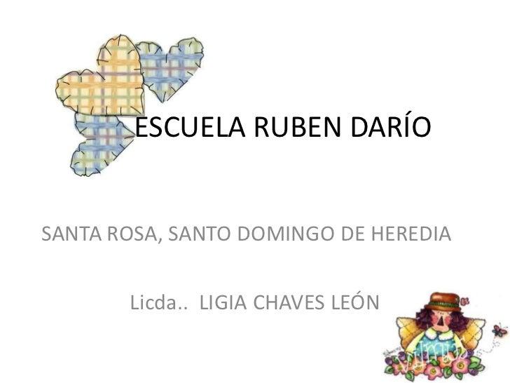 ESCUELA RUBEN DARÍO<br />SANTA ROSA, SANTO DOMINGO DE HEREDIA<br />Licda..  LIGIA CHAVES LEÓN<br />