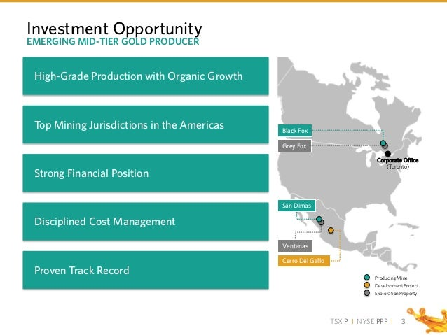 TSX P I NYSE PPP I 3 Investment Opportunity EMERGING MID-TIER GOLD PRODUCER High-Grade Production with Organic Growth Top ...