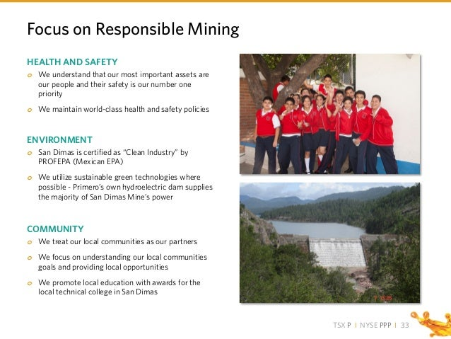 TSX P I NYSE PPP I Focus on Responsible Mining HEALTH AND SAFETY o We understand that our most important assets are our pe...