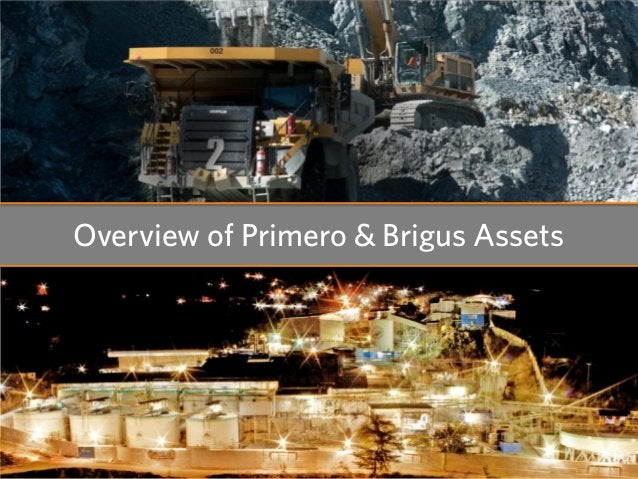 Overview of Primero & Brigus Assets