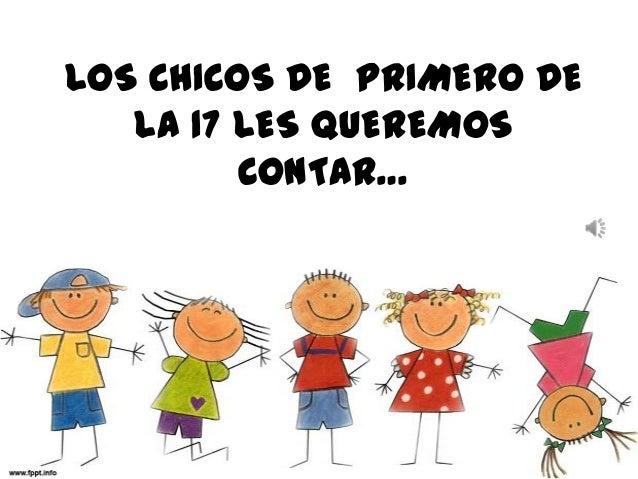 LOS CHICOS DE PRIMERO DE LA 17 LES QUEREMOS CONTAR…
