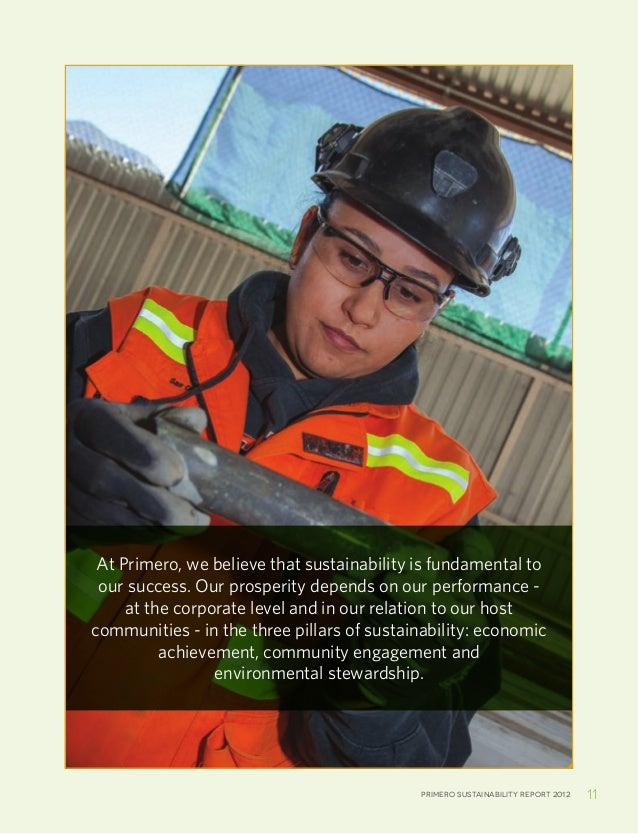 Primero sustainability report 2012 11At Primero, we believe that sustainability is fundamental toour success. Our prosperi...