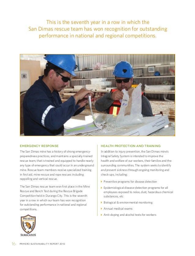 Primero sustainability report 201216EMERGENCY RESPONSEThe San Dimas mine has a history of strong emergency-preparedness pr...