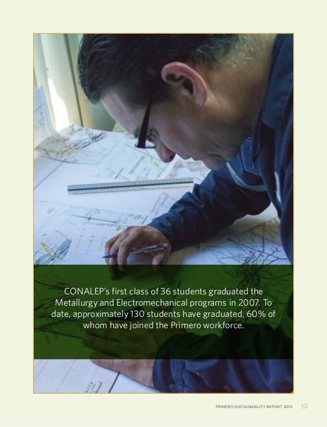 Primero sustainability report 2012 19CONALEP's first class of 36 students graduated theMetallurgy and Electromechanical pr...