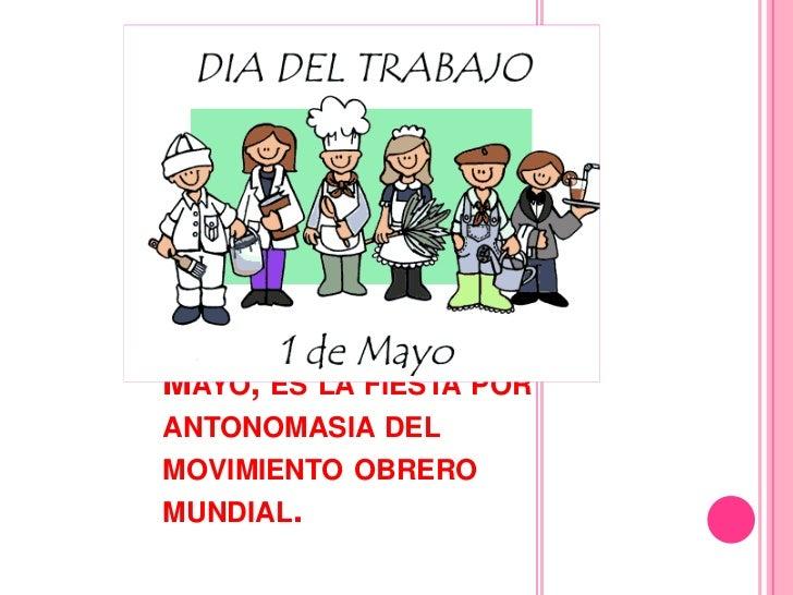 Mayo, es la fiesta por antonomasia del movimiento obrero mundial.<br />