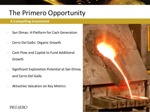 o San Dimas: A Platform for Cash Generation o Cerro Del Gallo: Organic Growth o Cash Flow and Capital to Fund Additional G...