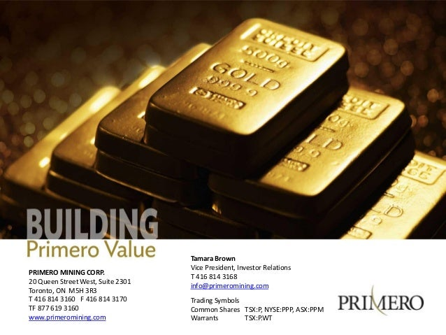 Tamara Brown Vice President, Investor Relations T 416 814 3168 info@primeromining.com Trading Symbols Common Shares TSX:P,...