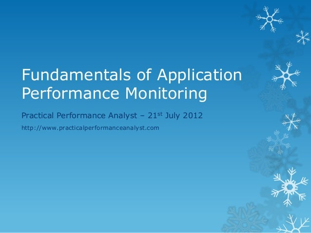Fundamentals of Application Performance Monitoring  Practical Performance Analyst – 21st July 2012  http://www.practicalpe...