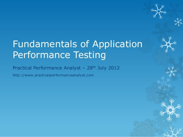 Fundamentals of Application Performance Testing  Practical Performance Analyst – 28th July 2012  http://www.practicalperfo...