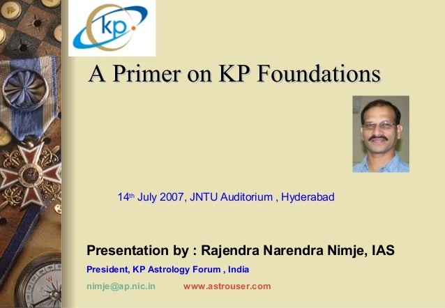 A Primer on KP FoundationsA Primer on KP Foundations 14th July 2007, JNTU Auditorium , Hyderabad Presentation by : Rajendr...