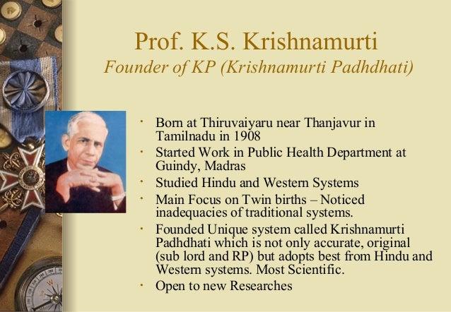 Prof. K.S. Krishnamurti Founder of KP (Krishnamurti Padhdhati) • Born at Thiruvaiyaru near Thanjavur in Tamilnadu in 1908 ...