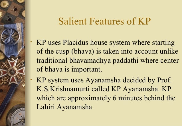Salient Features of KP • KP uses Placidus house system where starting of the cusp (bhava) is taken into account unlike tra...