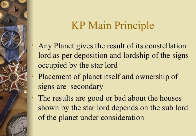 KP Main Principle • Any Planet gives the result of its constellation lord as per deposition and lordship of the signs occu...