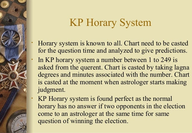KP Horary System • Horary system is known to all. Chart need to be casted for the question time and analyzed to give predi...
