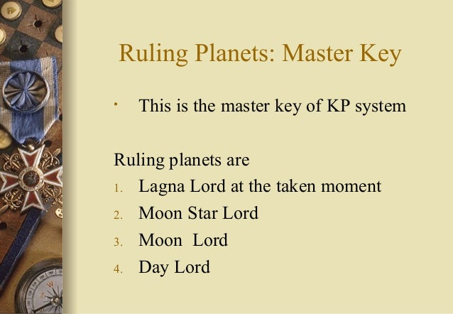Ruling Planets: Master Key • This is the master key of KP system Ruling planets are 1. Lagna Lord at the taken moment 2. M...