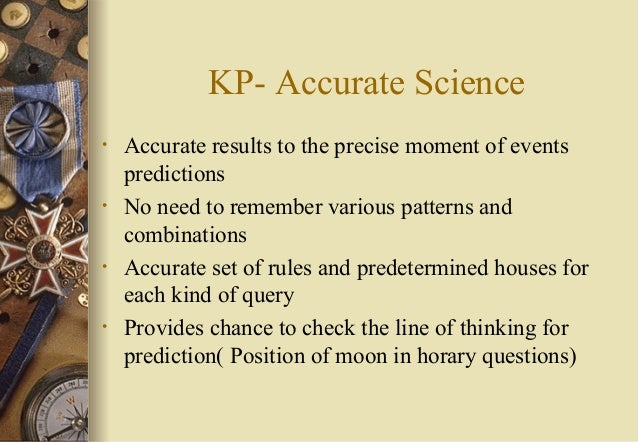 KP- Accurate Science • Accurate results to the precise moment of events predictions • No need to remember various patterns...