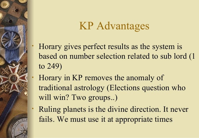 KP Advantages • Horary gives perfect results as the system is based on number selection related to sub lord (1 to 249) • H...