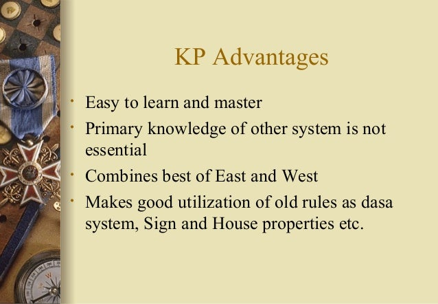 KP Advantages • Easy to learn and master • Primary knowledge of other system is not essential • Combines best of East and ...