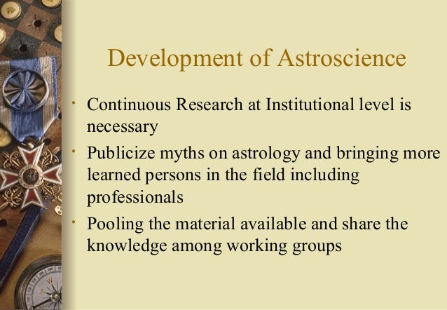 Development of Astroscience • Continuous Research at Institutional level is necessary • Publicize myths on astrology and b...