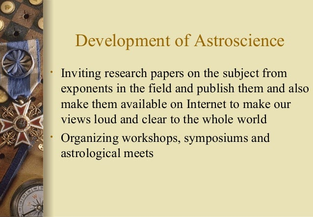 Development of Astroscience • Inviting research papers on the subject from exponents in the field and publish them and als...
