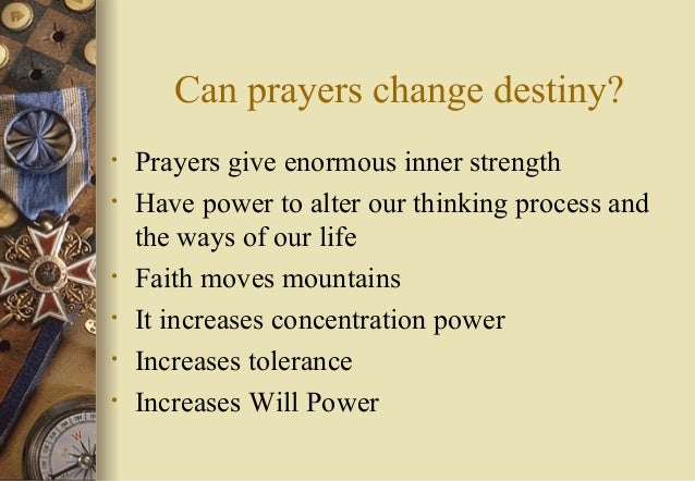 Can prayers change destiny? • Prayers give enormous inner strength • Have power to alter our thinking process and the ways...