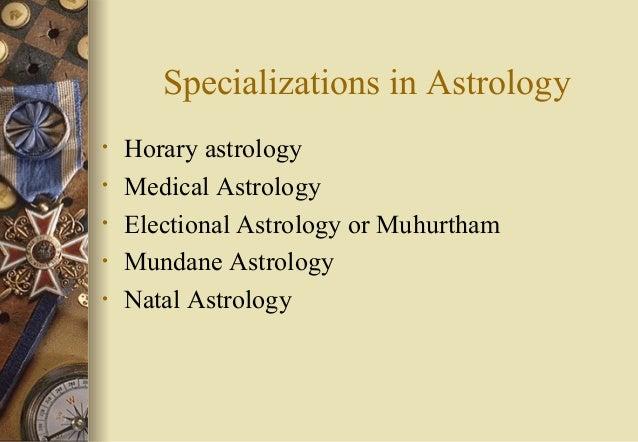 Specializations in Astrology • Horary astrology • Medical Astrology • Electional Astrology or Muhurtham • Mundane Astrolog...