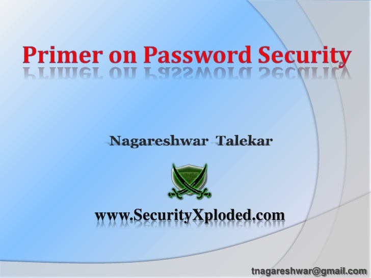 Primer on Password Security<br />NagareshwarTalekar<br />www.SecurityXploded.com<br />tnagareshwar@gmail.com<br />