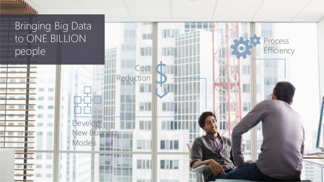 Process Efficiency Cost Reduction Bringing Big Data to ONE BILLION people Develop New Business Models