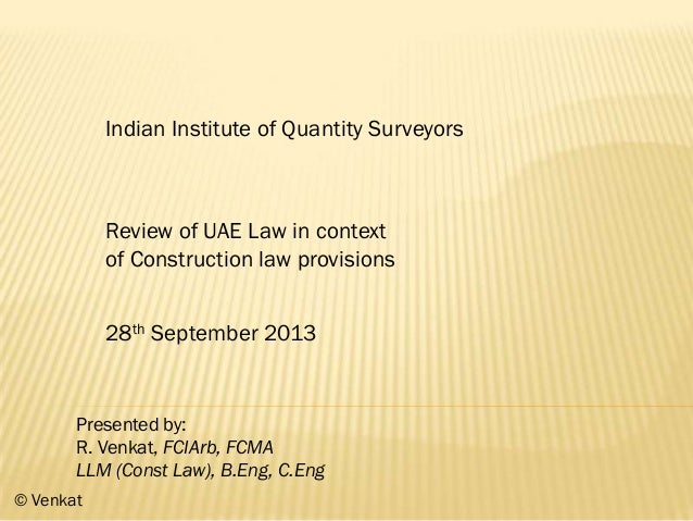Indian Institute of Quantity Surveyors Review of UAE Law in context of Construction law provisions 28th September 2013 Pre...