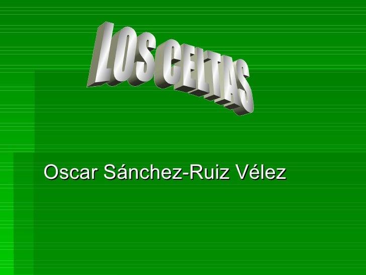 Oscar Sánchez-Ruiz Vélez LOS CELTAS