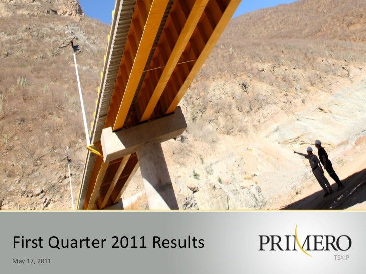 First Quarter 2011 Results                             TSX:PMay 17, 2011