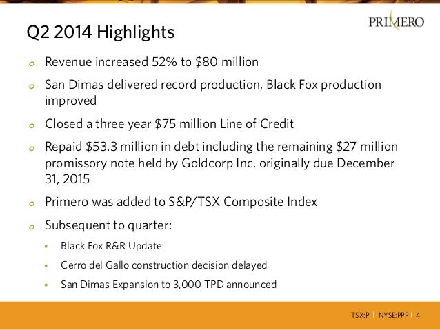 TSX:P I NYSE:PPP I 4 Q2 2014 Highlights o Revenue increased 52% to $80 million o San Dimas delivered record production, Bl...