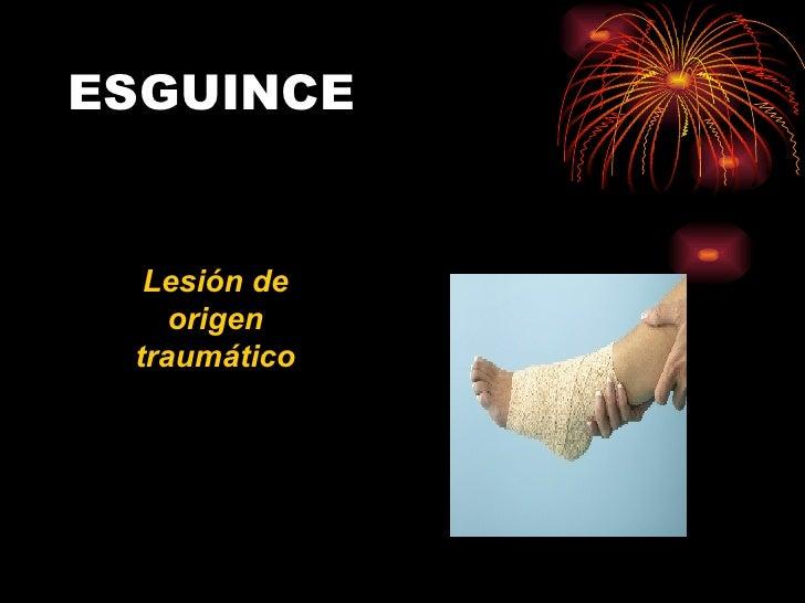 ESGUINCE Lesión de origen traumático