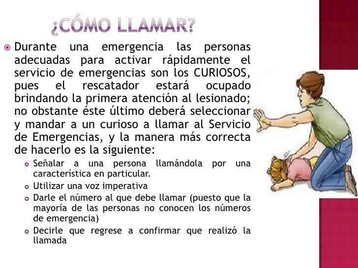 ¿Cómo llamar?<br />Durante una emergencia las personas adecuadas para activar rápidamente el servicio de emergencias son l...