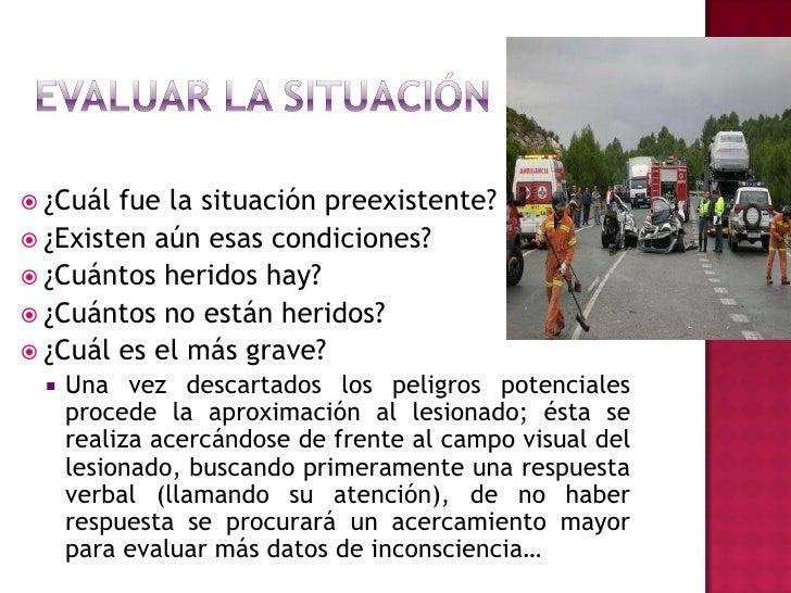 Evaluar la situación<br />¿Cuál fue la situación preexistente?<br />¿Existen aún esas condiciones?<br />¿Cuántos heridos h...