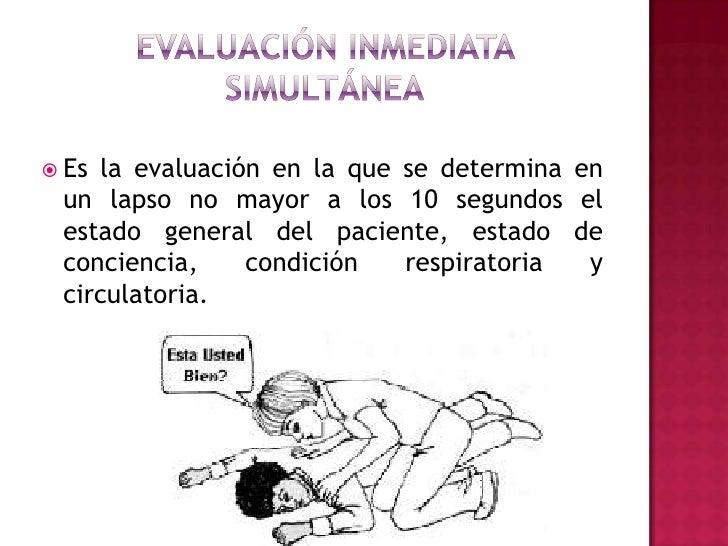 Evaluación inmediata simultánea<br />Es la evaluación en la que se determina en un lapso no mayor a los 10 segundos el est...