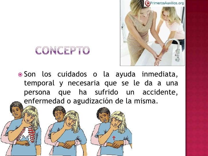 concepto<br />Son los cuidados o la ayuda inmediata, temporal y necesaria que se le da a una persona que ha sufrido un acc...