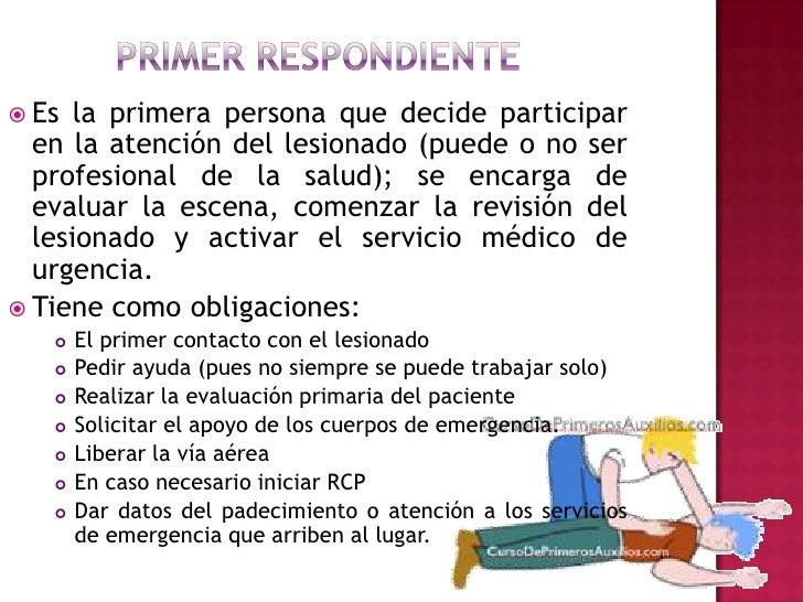 Primer respondiente<br />Es la primera persona que decide participar en la atención del lesionado (puede o no ser profesio...