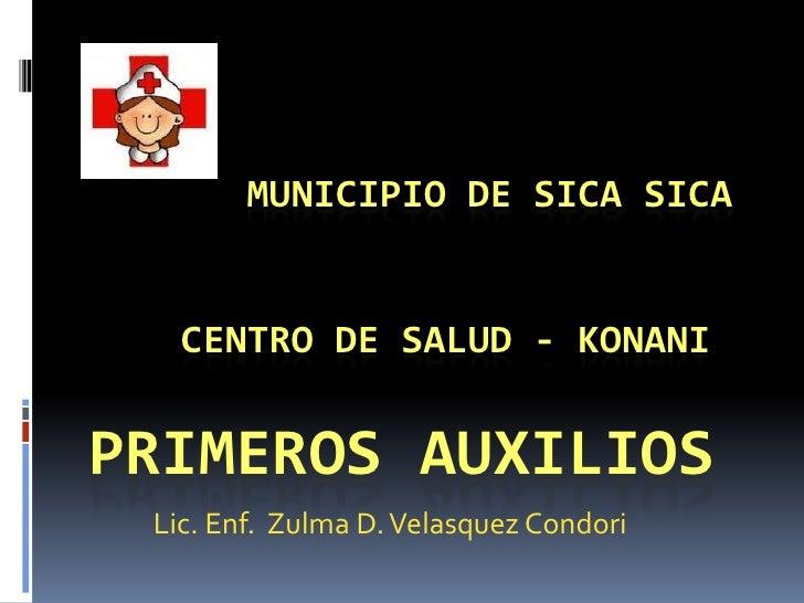 Municipio de SicaSica    Centro de Salud - KONANI PRIMEROS AUXILIOS<br />Lic. Enf.  Zulma D. Velasquez Condori<br />