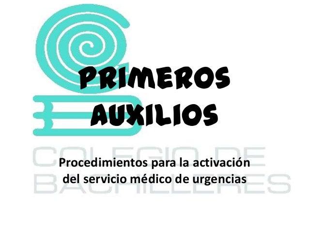 PrimerosauxiliosProcedimientos para la activacióndel servicio médico de urgencias