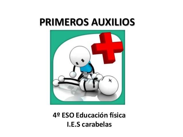 PRIMEROS AUXILIOS  4º ESO Educación física I.E.S carabelas