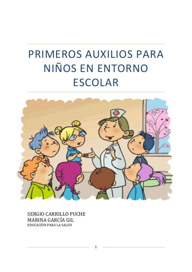 1 PRIMEROS AUXILIOS PARA NIÑOS EN ENTORNO ESCOLAR SERGIO CARRILLO PUCHE MARINA GARCÍA GIL EDUCACIÓN PARA LA SALUD
