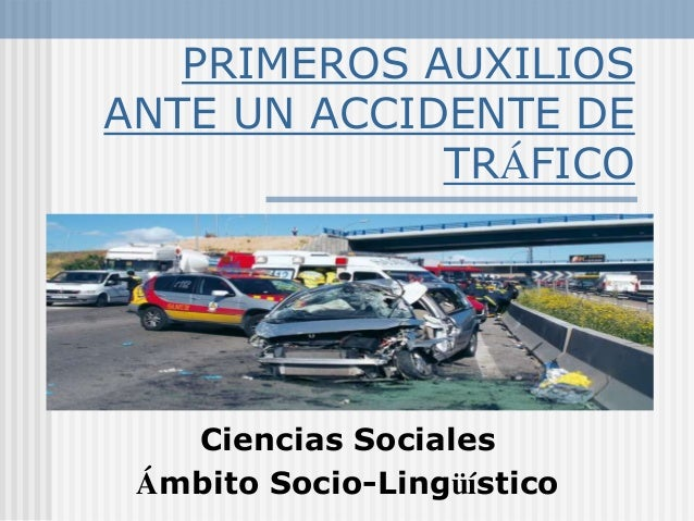 PRIMEROS AUXILIOS ANTE UN ACCIDENTE DE TRÁFICO  Ciencias Sociales Ámbito Socio-Lingüístico