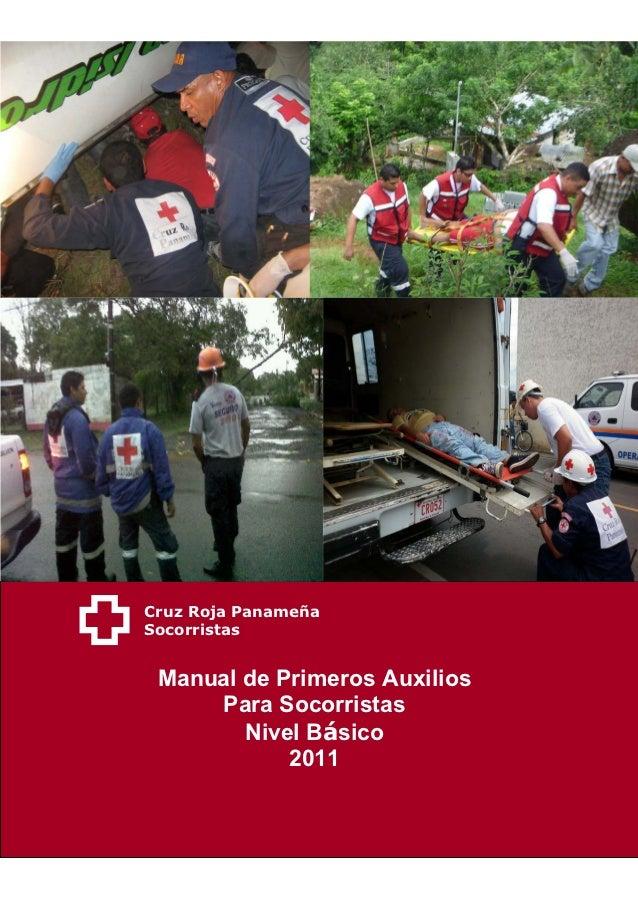 Cruz Roja PanameñaSocorristas Manual de Primeros Auxilios     Para Socorristas        Nivel Básico            2011